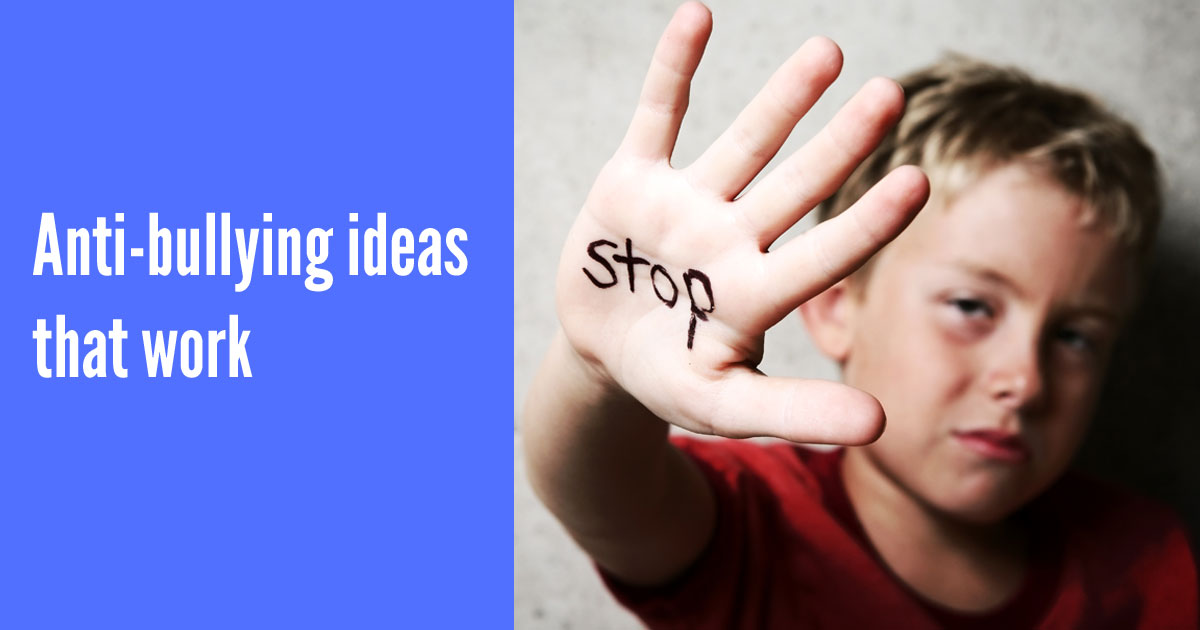 Anti-bullying ideas that work
