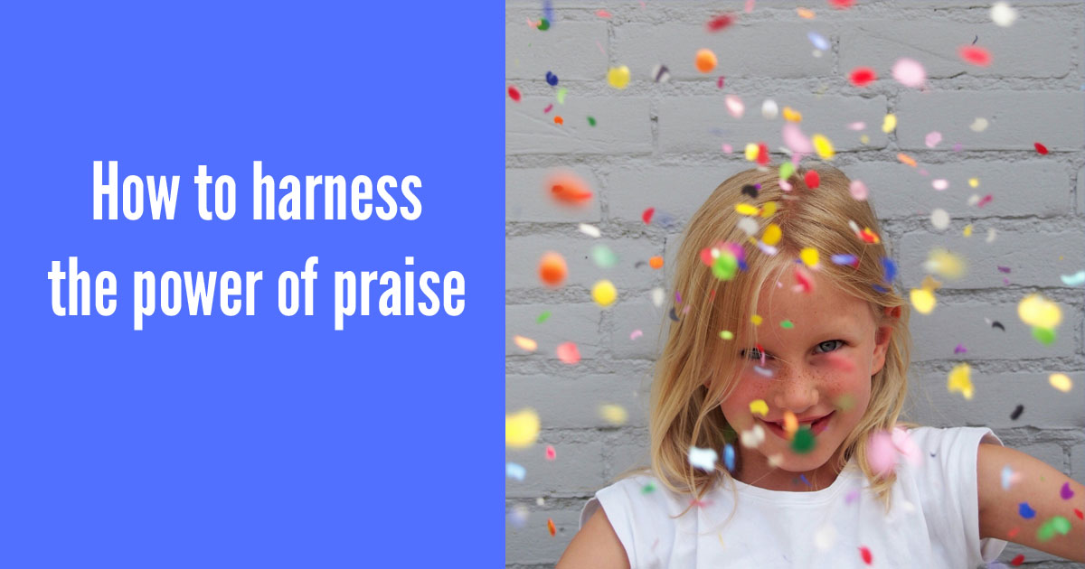How to harness the power of praise