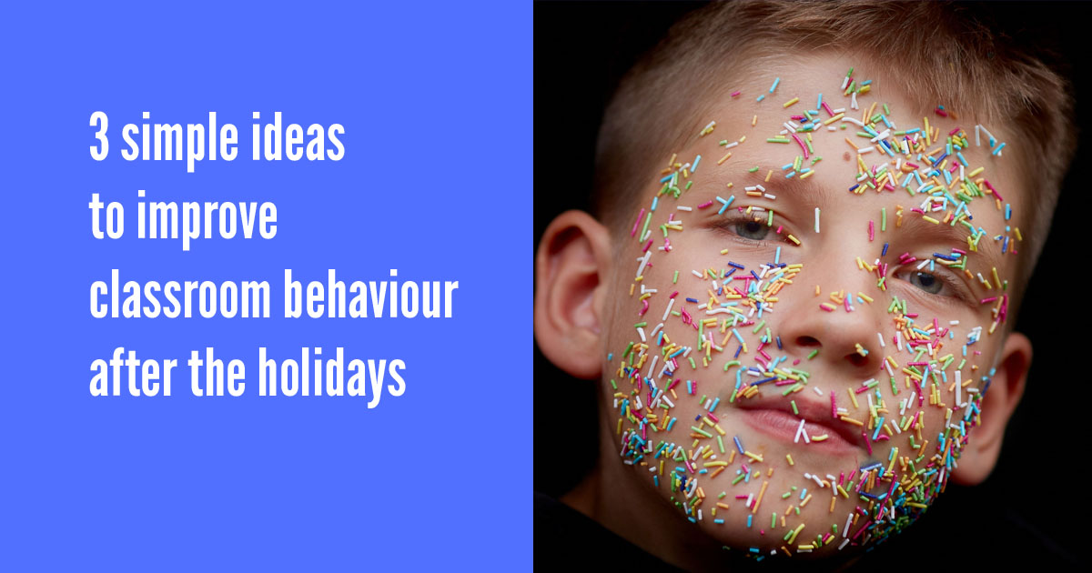 3 simple ideas to improve classroom behaviour after the holidays