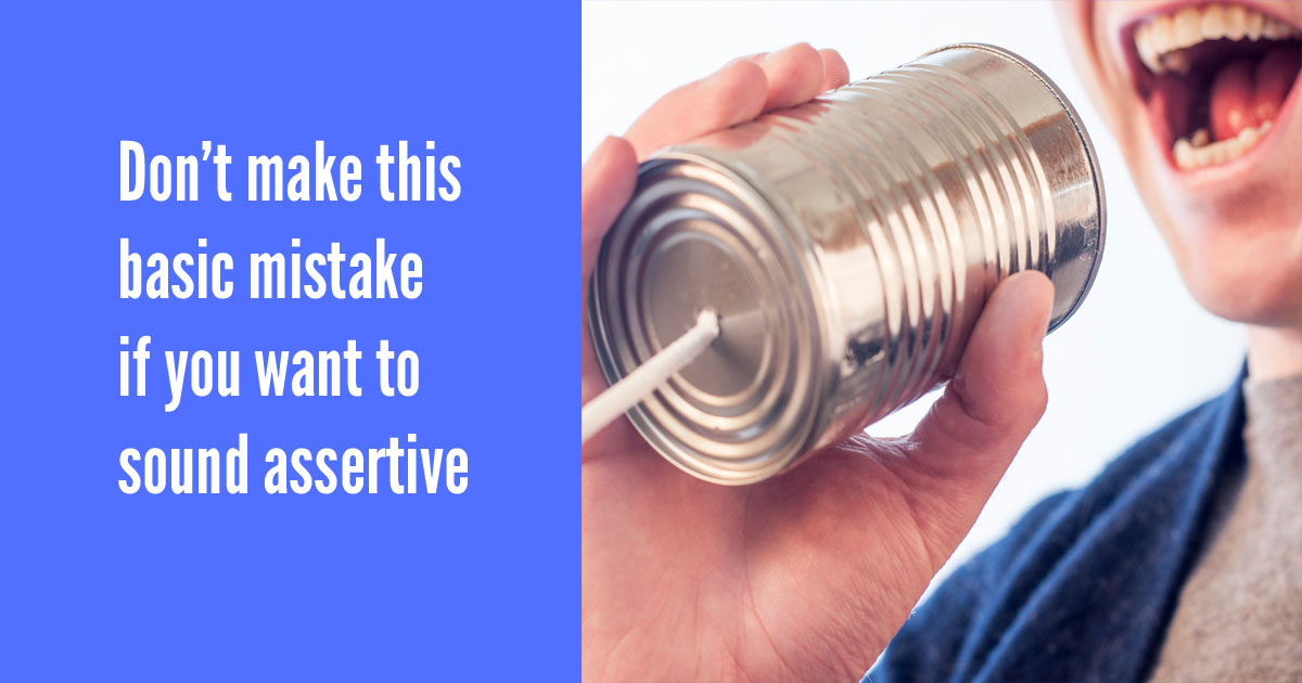 Don't make this basic mistake if you want to sound assertive