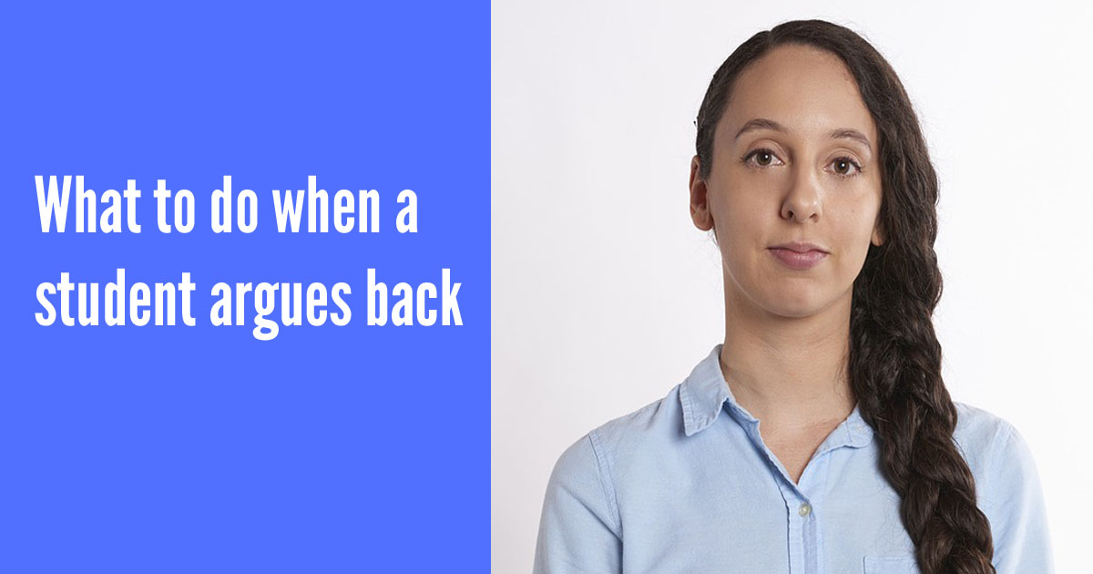 What to do when a student argues back