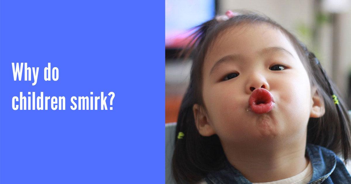 Why do children smirk?