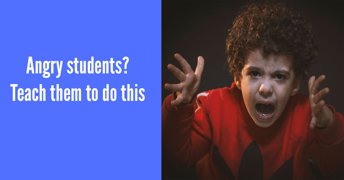Angry students? Teach them to do this.