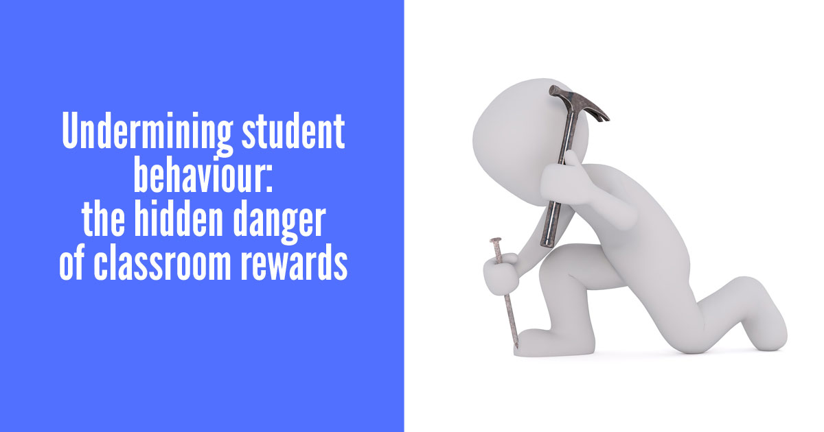 Undermining student behaviour: the hidden danger of classroom rewards