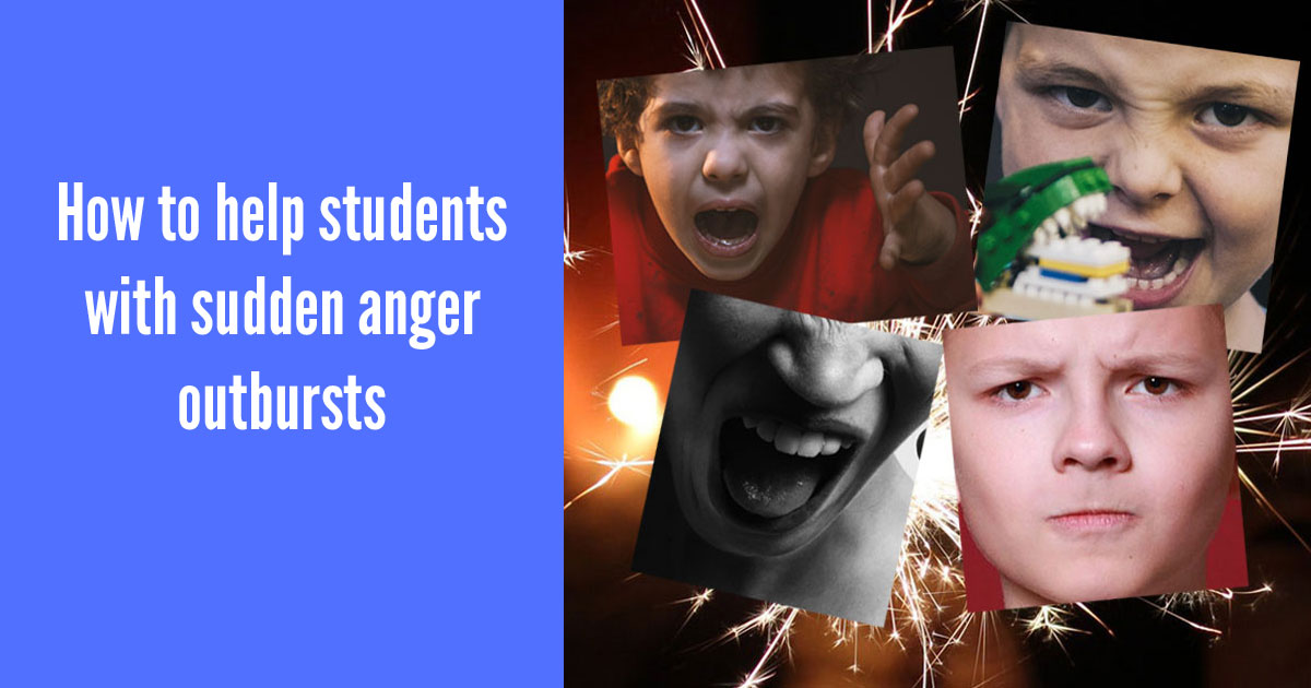 How to help students with sudden anger outbursts<br/>(and why looking for triggers won't help)