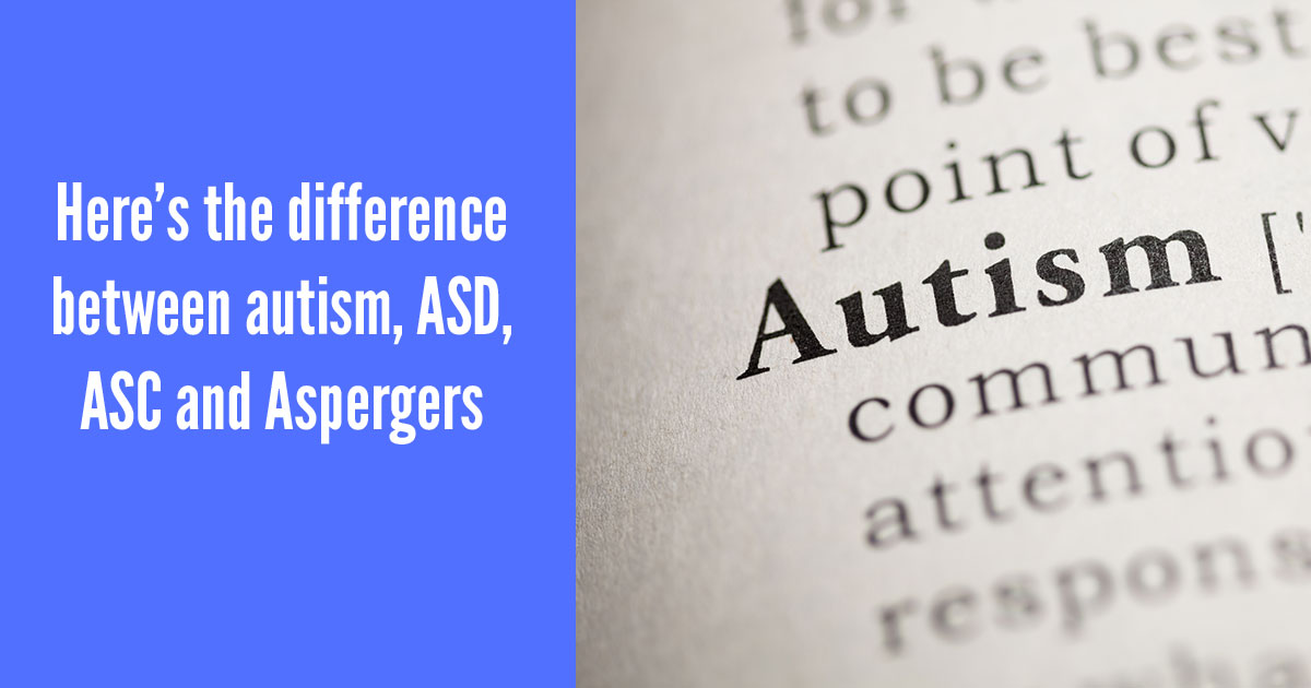 Here's the difference between autism, ASD, ASC and Aspergers