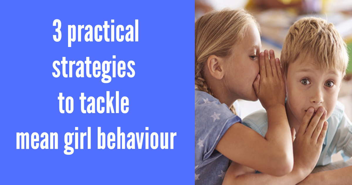 Behaviour secrets: 3 practical strategies for tackling mean girl behaviours