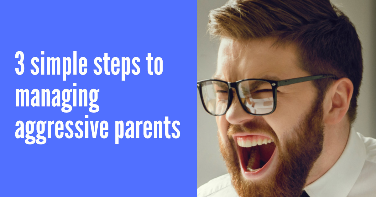 3 simple steps to managing aggressive parents