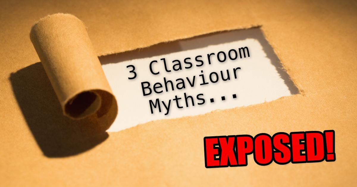3 Myths Most Teachers Believe About Behaviour Exposed!