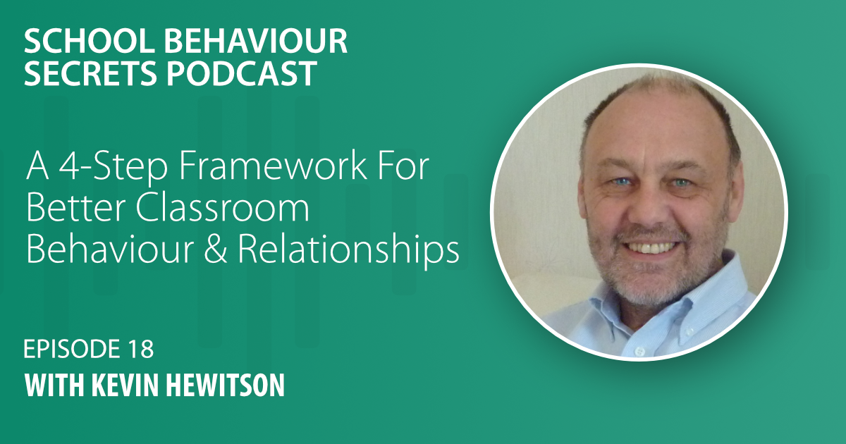 A 4-Step Framework For Better Classroom Behaviour And Relationships (with Kevin Hewitson)