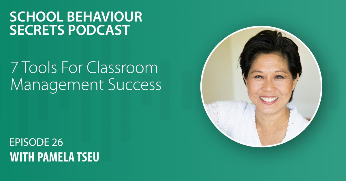 7 Tools For Classroom Management Success with Pamela Tseu