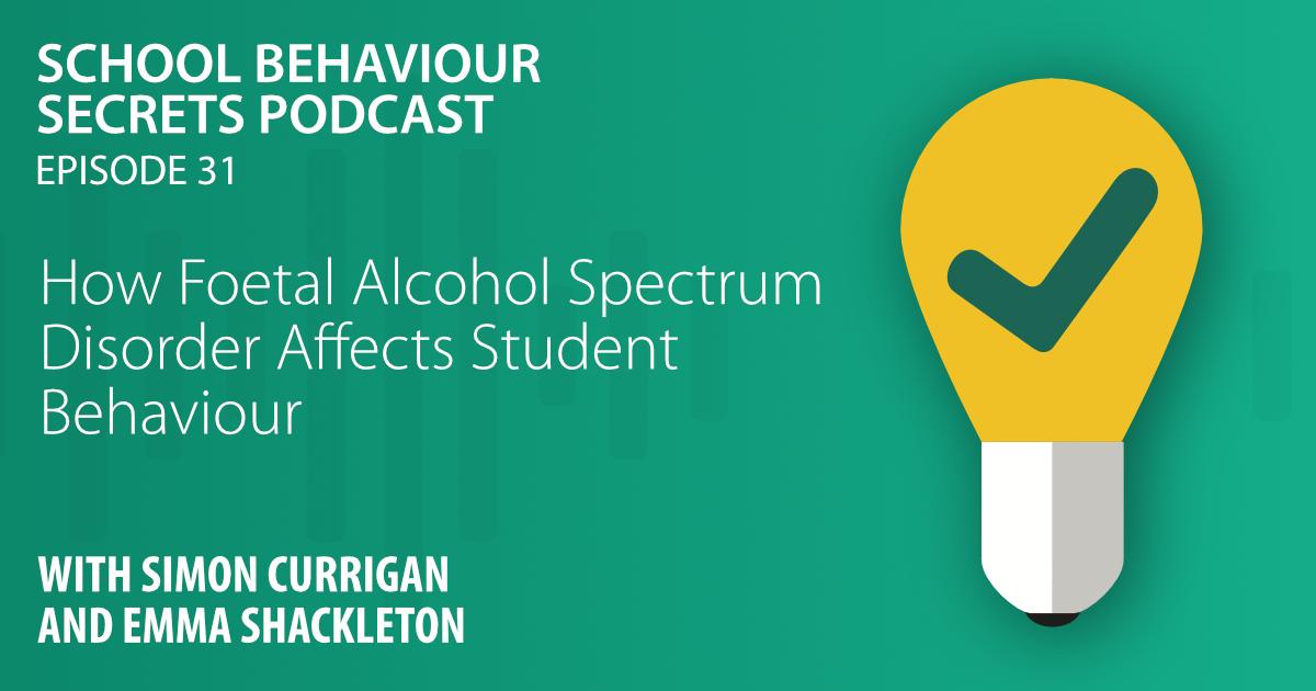 How Foetal Alcohol Spectrum Disorder Affects Student Behaviour