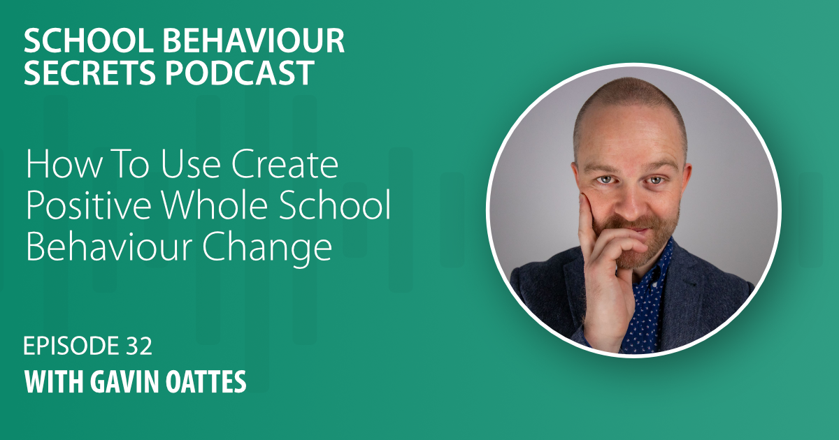 How To Create Positive Whole School Behaviour Change with Gavin Oattes