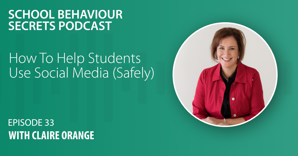 How To Help Students Use Social Media (Safely) - With Claire Orange