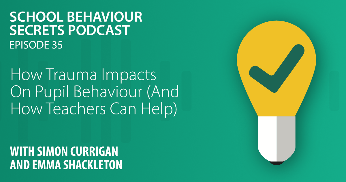 How Trauma Impacts On Pupil Behaviour (And How Teachers Can Help)