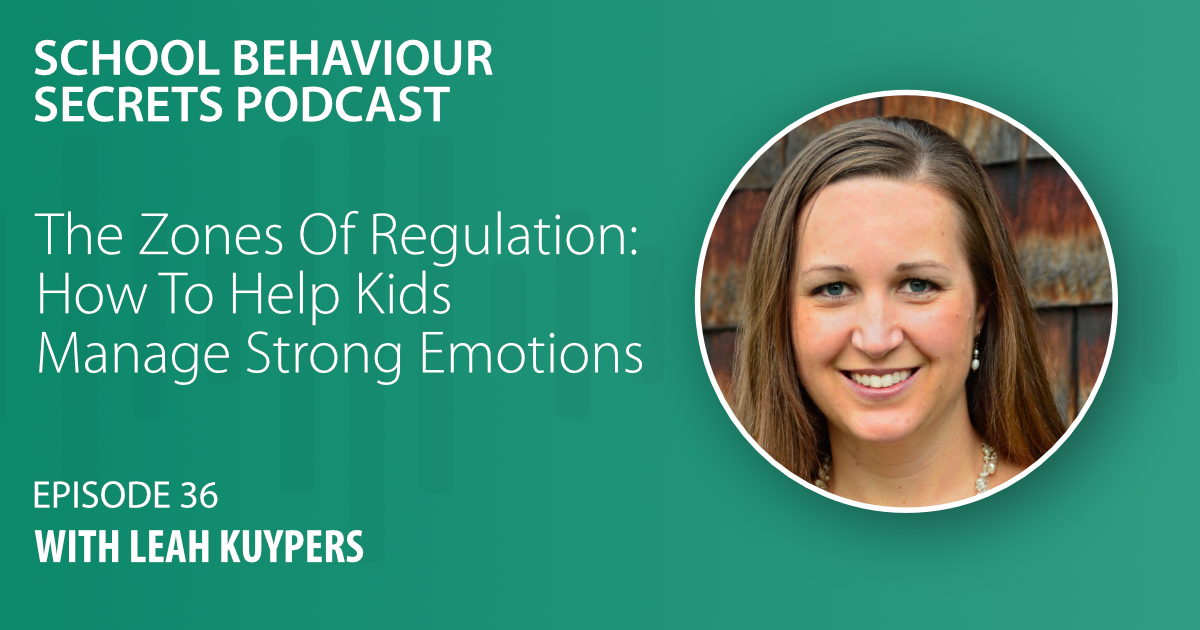 The Zones Of Regulation: How To Help Kids Manage Strong Emotions With Leah Kuypers
